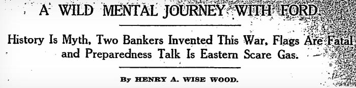 Henry Ford, History is myth, New York Times May 15 1916, article by HENRY A. WISE WOOD