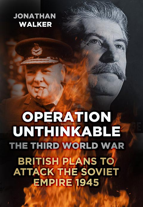 Operation Unthinkable-British Plans to Attack SSSR in 1945