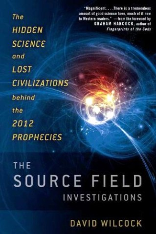 David Wilcock: Source Field Investigations — The Hidden Science and Lost Civilizations Behind 2012 Prophecies