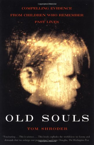 Tom Shroder-Old Souls-Compelling Evidence from Children Who Remember Past Lives